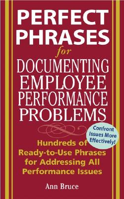 Perfect Phrases for Documenting Employee Performance Problems - Bruce, Anne