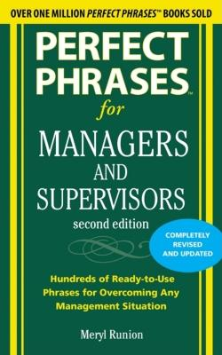 Perfect Phrases for Managers and Supervisors: Hundreds of Ready-To-Use Phrases for Overcoming Any Management Situation - Runion, Meryl