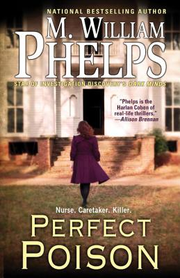 Perfect Poison: A Female Serial Killer's Deadly Medicine - Phelps, M William