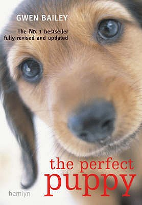 Perfect Puppy: Take Britain's Number One Puppy Care Book With You! - Bailey, Gwen