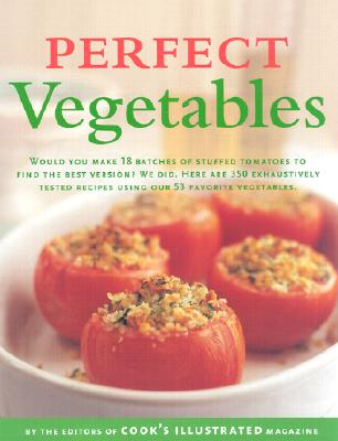 Perfect Vegetables - Cook's Illustrated Magazine, and Cook's Illustrated (Editor)