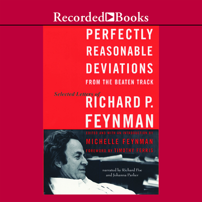 Perfectly Reasonable Deviations from the Beaten Track: The Letters of Richard P. Feynman - Feynman, Richard Phillips, PH.D.
