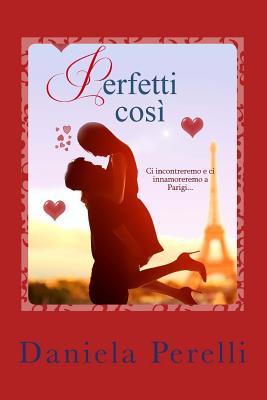 Perfetti Cosi - Perelli, Daniela
