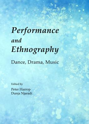 Performance and Ethnography: Dance, Drama, Music - Harrop, Peter (Editor), and Njaradi, Dunja (Editor)