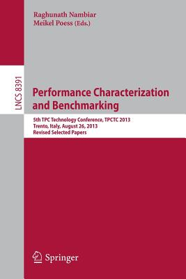 Performance Characterization and Benchmarking: 5th Tpc Technology Conference, Tpctc 2013, Trento, Italy, August 26, 2013, Revised Selected Papers - Nambiar, Raghunath (Editor)