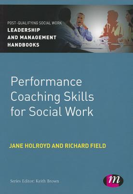 Performance Coaching Skills for Social Work - Holroyd, Jane, and Field, Richard