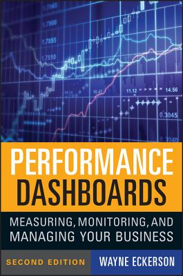 Performance Dashboards: Measuring, Monitoring, and Managing Your Business - Eckerson, Wayne W