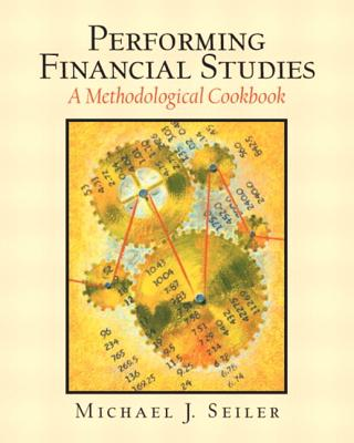 Performing Financial Studies: A Methodological Cookbook - Seiler, Michael J
