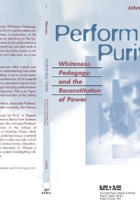 Performing Purity: Whiteness, Pedagogy and the Reconstitution of Power - Warren, John T, Dr.