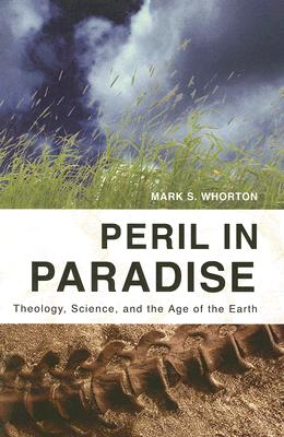 Peril in Paradise: Theology, Science, and the Age of the Earth - Whorton, Mark S