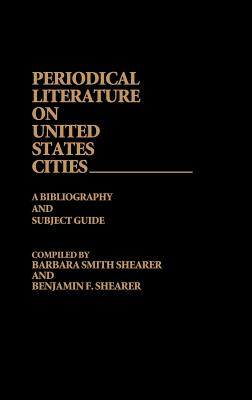 Periodical Literature on United States Cities: A Bibliography and Subject Guide - Shearer, Barbara Smith, and Shearer, Benjamin F (Compiled by)