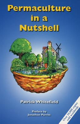 Permaculture in a Nutshell - Whitefield, Patrick, and Porritt, Jonathon (Foreword by)