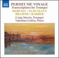 Permit Me Voyage: Transcriptions for Trumpet - Craig Morris (trumpet); Craig Morris (flugelhorn); Valentina Lisitsa (piano)