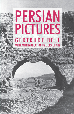 Persian Pictures - Bell, Gertrude, and Lukitz, Liora (Introduction by)