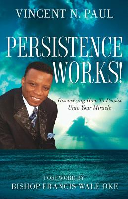 Persistence Works! - Paul, Vincent N