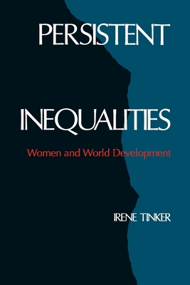 Persistent Inequalities: Women and World Development - Tinker, Irene (Editor)