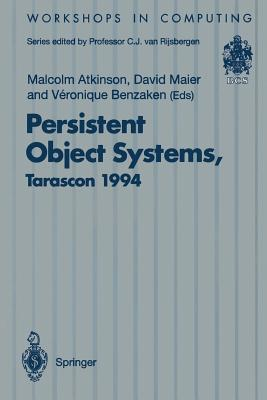 Persistent Object Systems: Proceedings of the Sixth International Workshop on Persistent Object Systems, Tarascon, Provence, France, 5-9 September 1994 - Atkinson, Malcolm (Editor), and Maier, David (Editor), and Benzaken, Veronique (Editor)