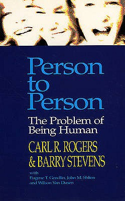 Person to Person: The Problem of Being Human - Rogers, Carl R., and Stevens, Barry, and Gendlin, Eugene T.