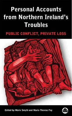 Personal Accounts from Northern Ireland's Troubles: Public Conflict, Private Loss - Smyth, Marie