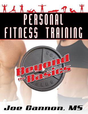Personal Fitness Training: Beyond the Basics - Cannon, Joe
