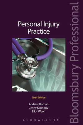 Personal Injury Practice: The Guide to Litigation in the County Court and the High Court (Sixth Edition) - Buchan, Andrew, and Kennedy, Jenny, and Woolf, Eliot