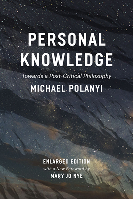 Personal Knowledge: Towards a Post-Critical Philosophy - Polanyi, Michael, and Nye, Mary Jo (Foreword by)