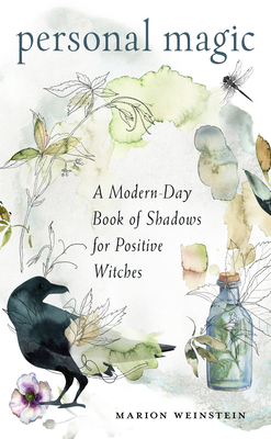 Personal Magic: A Modern-Day Book of Shadows for Positive Witches - Weinstein, Marion