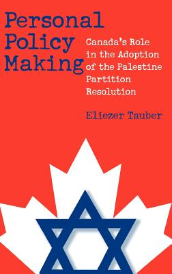 Personal Policy Making: Canada's Role in the Adoption of the Palestine Partition Resolution - Tauber, Eliezer