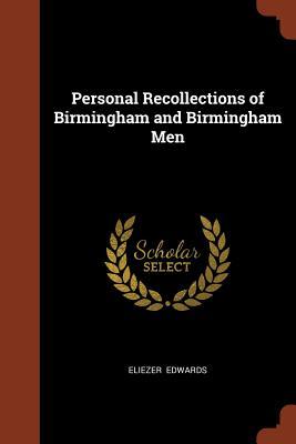 Personal Recollections of Birmingham and Birmingham Men - Edwards, Eliezer