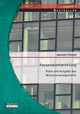 Personalentwicklung: Rolle Und Aufgabe Des Wissensmanagements - Petzold, Jeanette