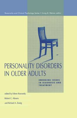 Personality Disorders in Older Adults: Emerging Issues in Diagnosis and Treatment - Rosowsky, Erlene (Editor), and Abrams, Robert C. (Editor), and Zweig, Richard A. (Editor)