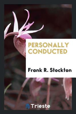 Personally Conducted - Stockton, Frank R
