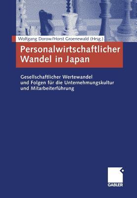 Personalwirtschaftlicher Wandel in Japan: Gesellschaftlicher Wertewandel Und Folgen Fur Die Unternehmungskultur Und Mitarbeiterfuhrung - Dorow, Wolfgang (Editor)