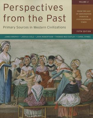 Perspectives from the Past, Volume 2: Primary Sources in Western Civilizations: From the Age of Exploration Through Contemporary Times - Brophy, James M, and Cole, Joshua, and Robertson, John, Sir