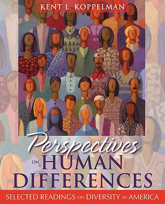 Perspectives on Human Differences: Selected Readings on Diversity in America - Koppelman, Kent L