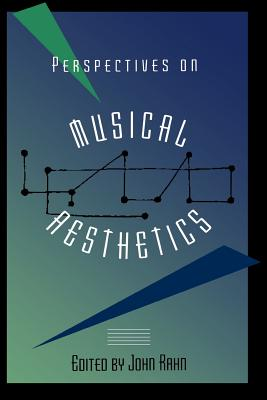Perspectives on Musical Aesthetics - Rahn, John (Editor)