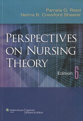 Perspectives on Nursing Theory - Reed, Pamela G, RN, PhD, Faan, and Shearer, Nelma B Crawford, Dr., RN, PhD