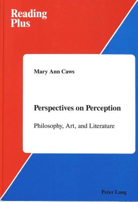 Perspectives on Perception: Philosophy, Art, and Literature - Caws, Mary Ann, Ms.