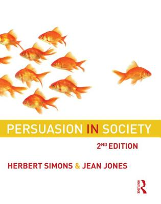 Persuasion in Society - Simons, Herbert W, Dr., PH.D., and Jones, Jean