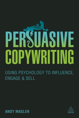 Persuasive Copywriting: Using Psychology to Engage, Influence and Sell - Maslen, Andy