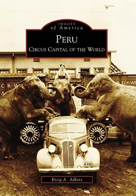 Peru: Circus Capital of the World - Adkins, Kreig A