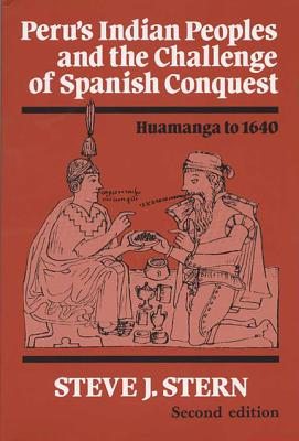 Peru's Indian Peoples and the Challenge of Spanish Conquest: Huamanga to 1640 - Stern, Steve J