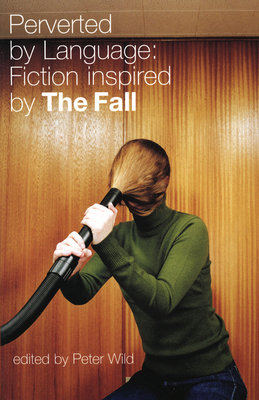 Perverted by Language: Fiction Inspired by the Fall - Wild, Peter, Professor (Editor)