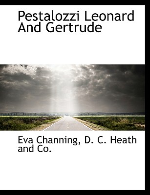 Pestalozzi Leonard and Gertrude - Channing, Eva, and D C Heath and Co, C Heath and Co (Creator)
