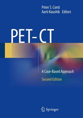 PET-CT: A Case-Based Approach - Conti, Peter S. (Editor), and Kaushik, Aarti (Editor)