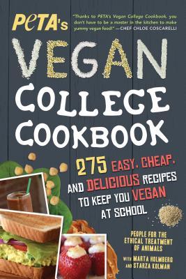 Peta's Vegan College Cookbook: 275 Easy, Cheap, and Delicious Recipes to Keep You Vegan at School - Peta