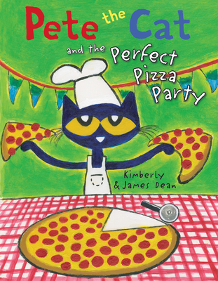 Pete the Cat and the Perfect Pizza Party - Dean, Kimberly
