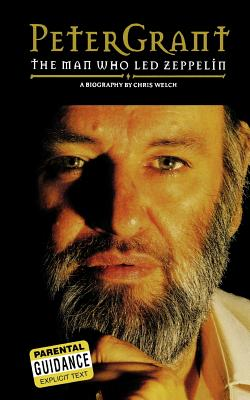 Peter Grant: The Man Who Led Zeppelin - Welch, Chris