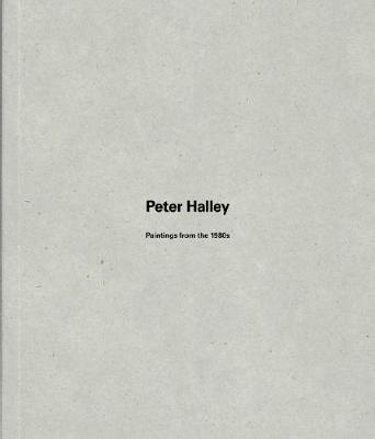 Peter Halley: Paintings from the 1980s - Halley, Peter (Artist), and Jordan, Cara