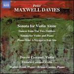 Peter Maxwell-Davies: Sonata for Violin Alone; Dances from The Two Fiddlers; Sonata for Violin and Piano; Piano Trio